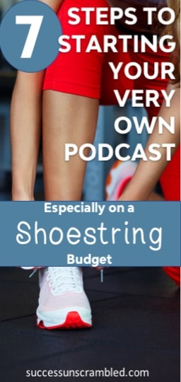 7 Steps to starting your very own podcast on a shoestring budget