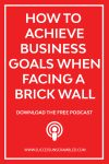 How To Achieve Business Goals When Facing A Brick Wall