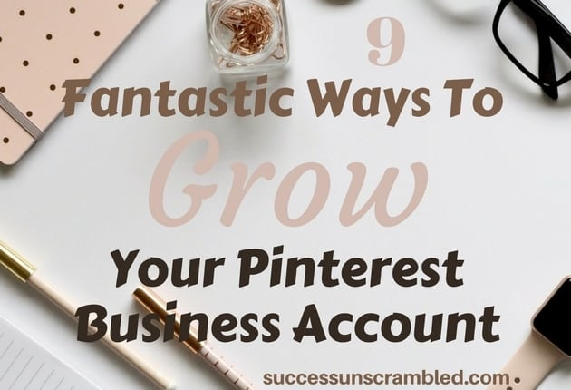 9 Fantastic Ways To Grow Your Pinterest Business Account - blog