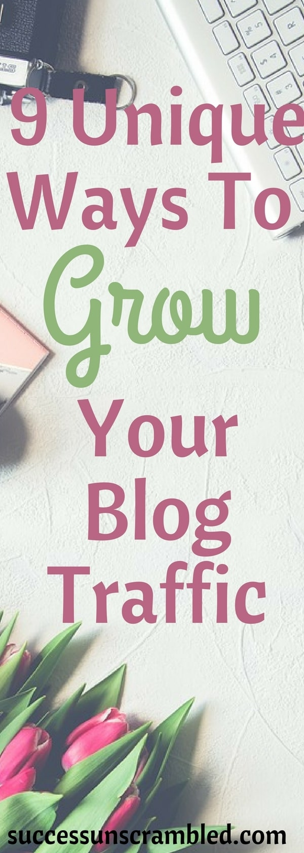 9 Unique Ways To Grow Your Blog Traffic