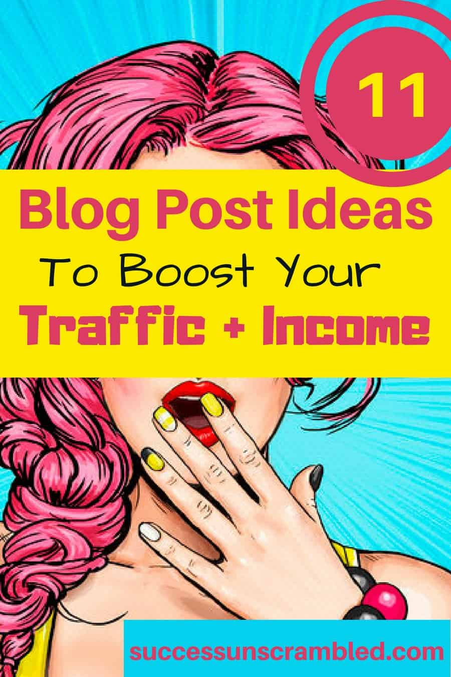 11 Blog Post Ideas To Boost Your Traffic + Income