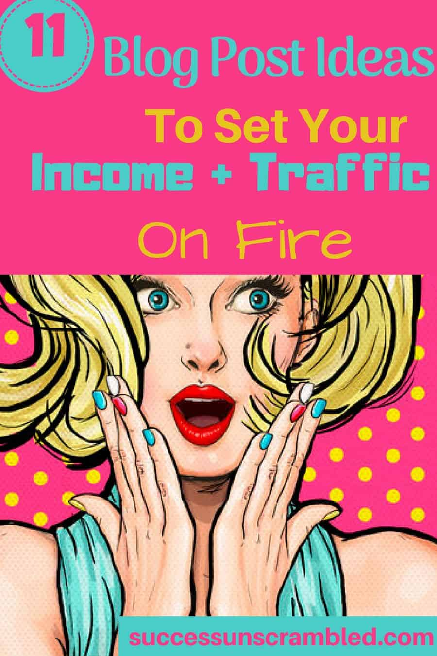 11 Blog Post Ideas To Set Your Traffic + Income On Fire