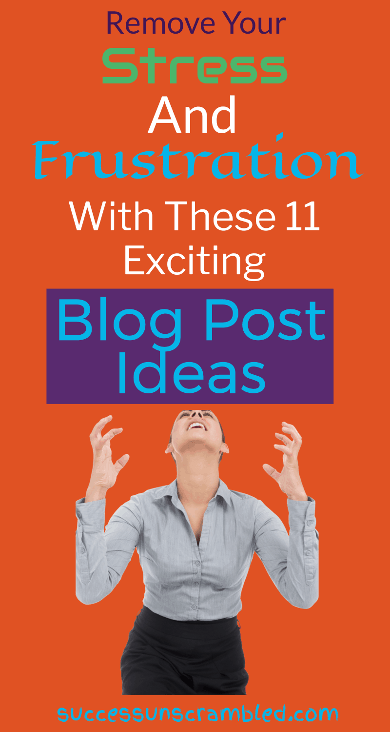 Remove Your Stress and Frustration with 11 Blog Post Ideas