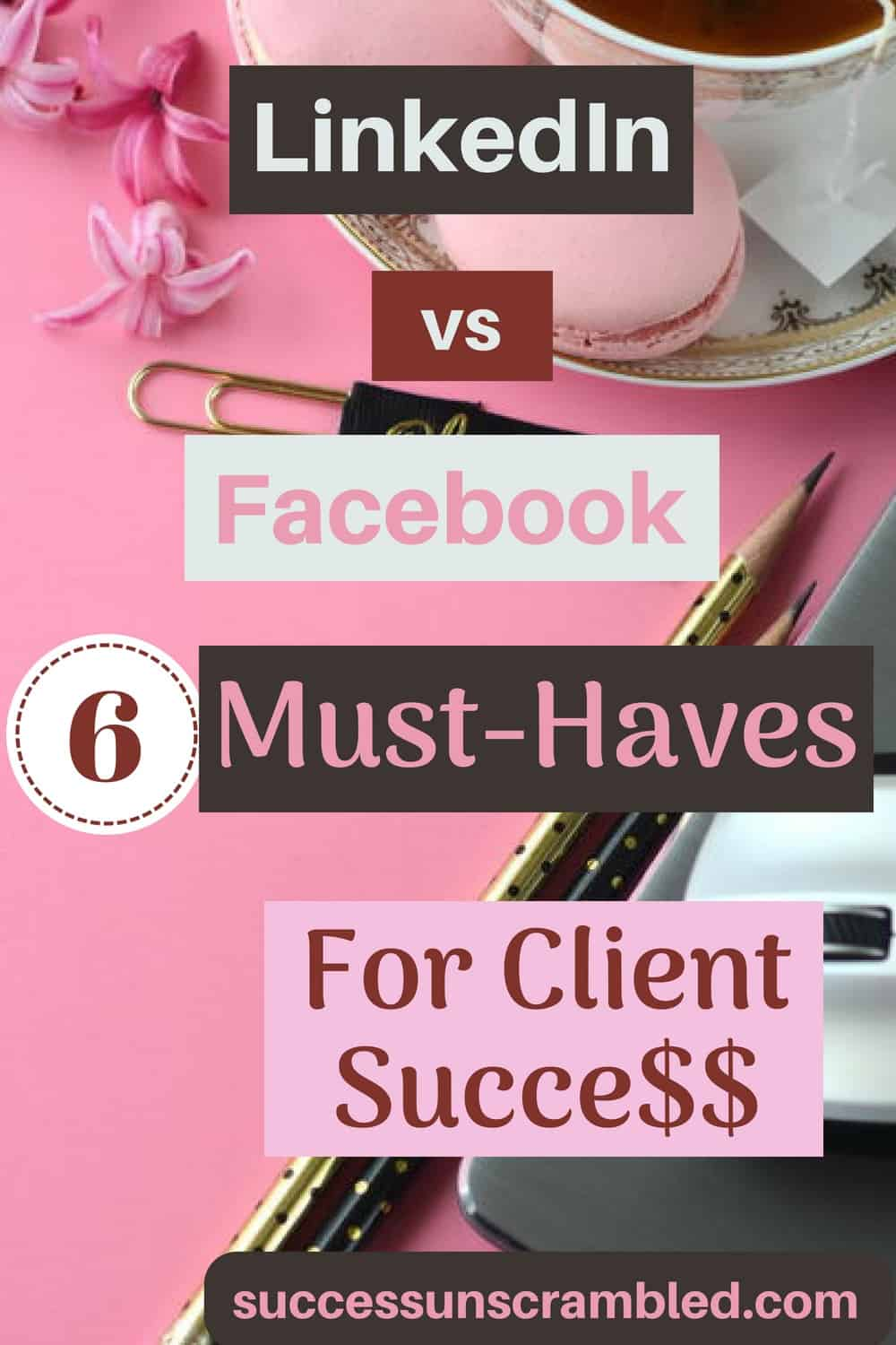 LinkedIn vs Facebook_ 6 Must-Haves For Succe$$