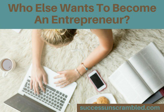 Who Else Wants To Become An Entrepreneur - blog