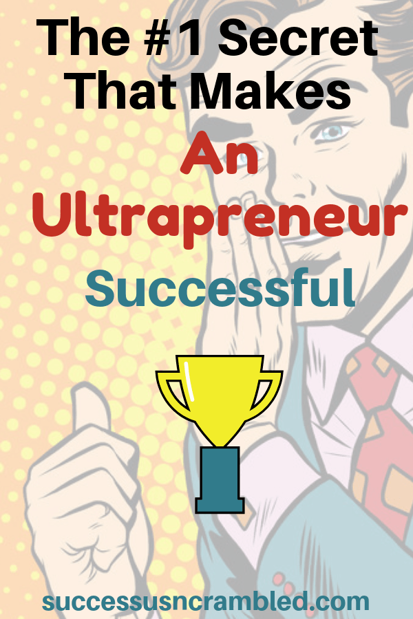 The #1 Secret That Makes An Ultrapreneur Successful