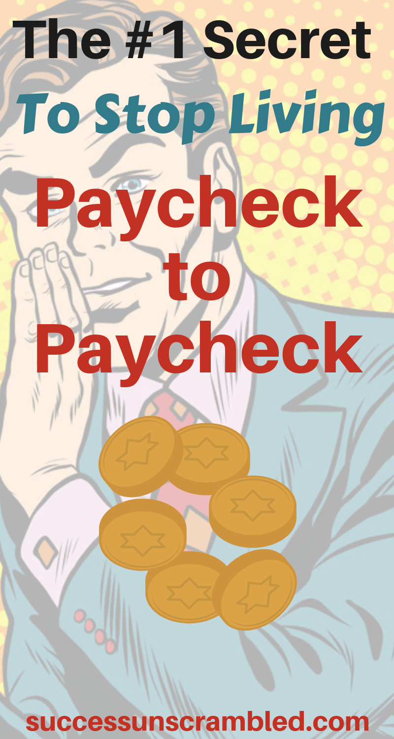 The #1 Secret To Stop Living Paycheck to Paycheck