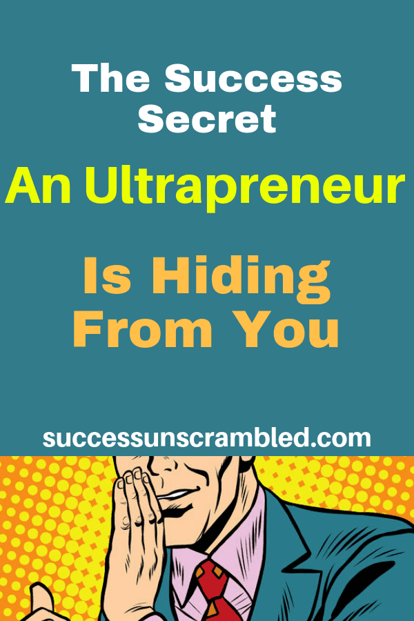 The Success Secret An Ultrapreneur is Hiding From You