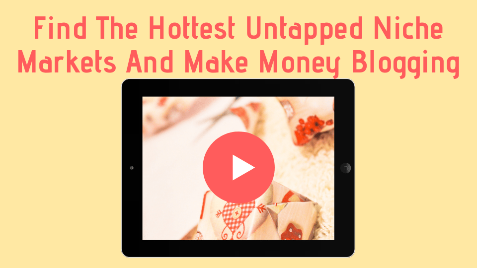 Find The Hottest Untapped Niche Markets And Make Money Blogging