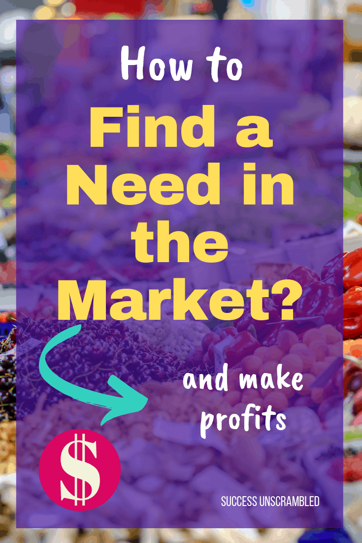 How to find a need in the market