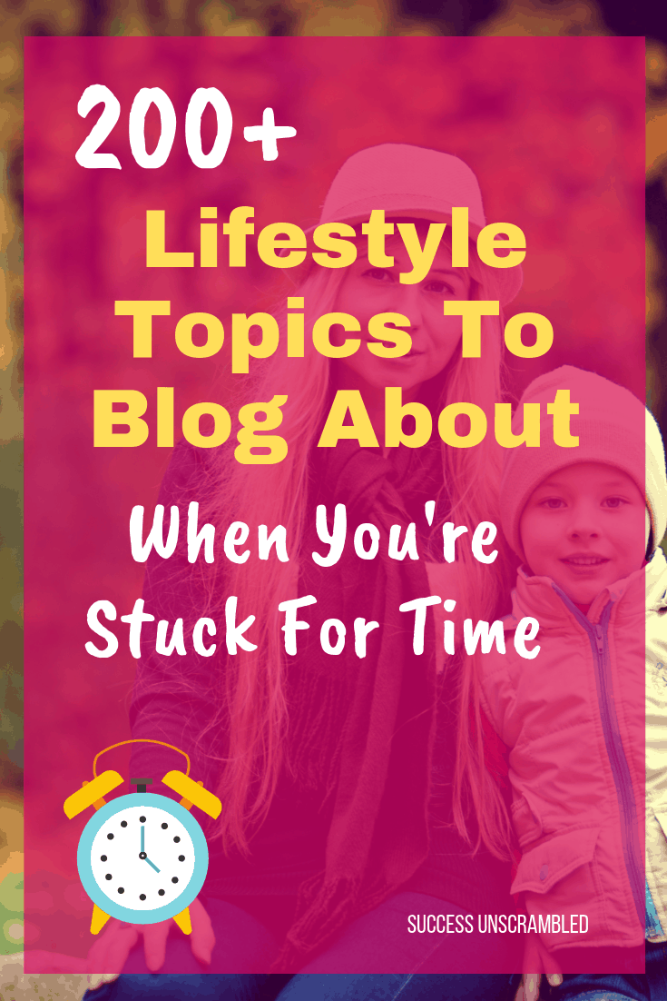 200+ Lifestyle Topics To Blog About