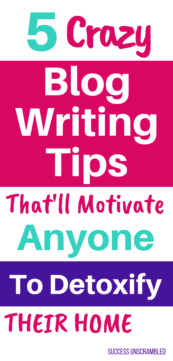 5 Crazy Blog Writing Tips That Will Motivate Anyone