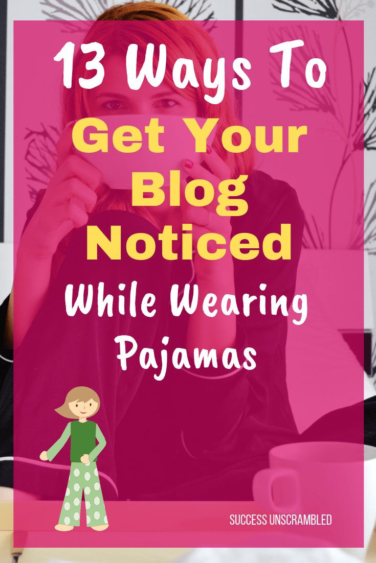 13 Ways To Get Your Blog Noticed While Wearing Pajamas
