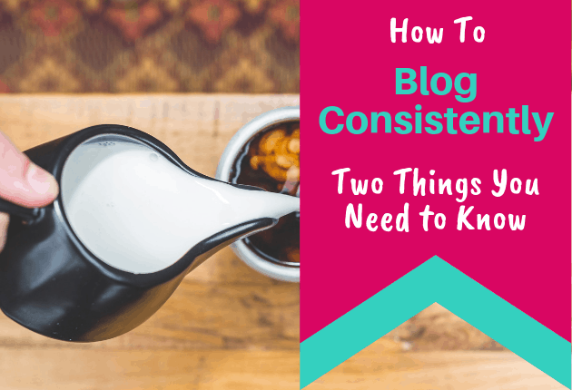 How to Blog consistently - two things you need to know - 630x430