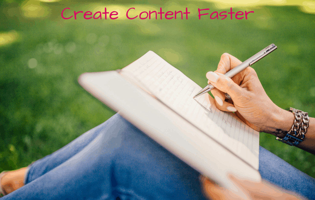 Create Content Faster - Blog