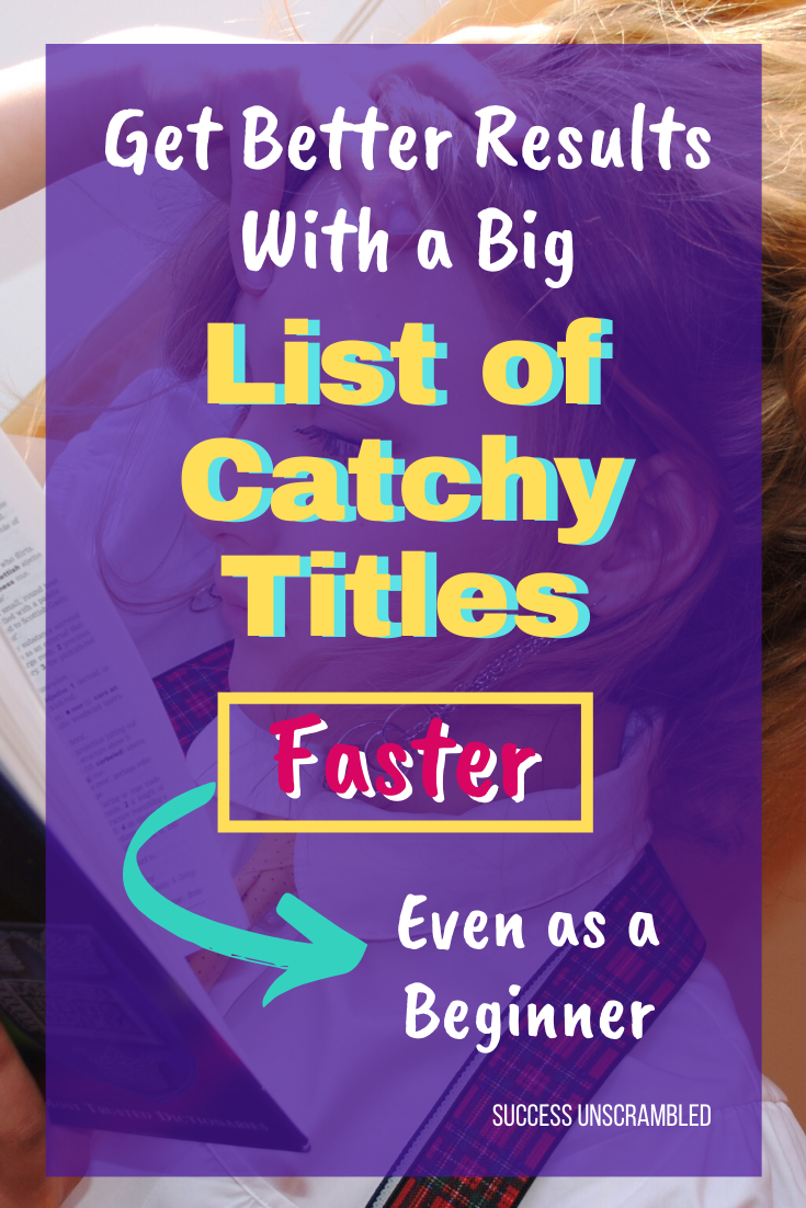Get Better Results With a Big List of Catchy Titles Faster