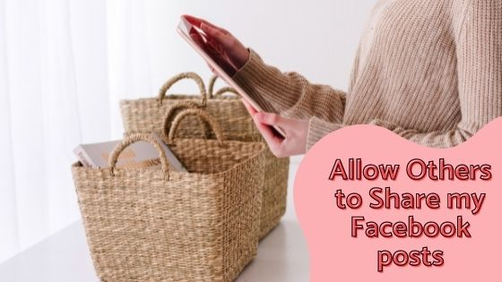 Allow others to share my Facebook posts - blog 2